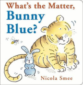 What's the Matter, Bunny Blue? [Board book]