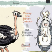 Flossy the Bossy Ostrich & The Precise Woodlice