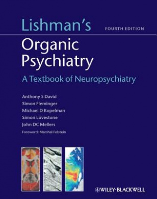 Lishman's Organic Psychiatry - a Textbook of      Neuropsychiatry
