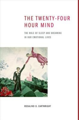 The Twenty-Four Hour Mind: The Role of Sleep and Dreaming in Our Emotional Lives