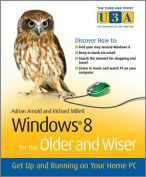 Windows 8 for the Older and Wiser Get Up and Running on Your Computer (Third Age Trust