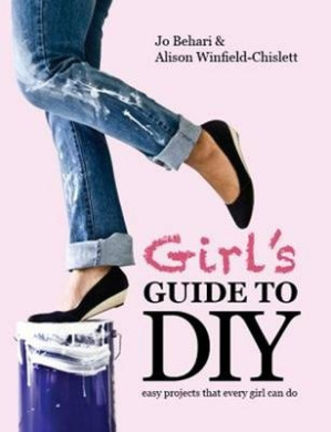 Girl's Guide to DIY: Easy Projects That Every Girl Can Do