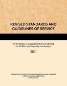 Revised Standards and Guidelines of Service for the Library of Congress Network of Libraries for the Blind and Physically Handicapped, 2011