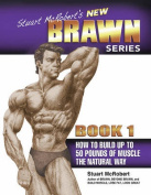Stuart McRobert's New Brawn Series: Book 1: How to Build Up to 50 Pounds of Muscle the Natural Way