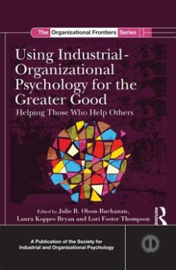 Using Industrial Organizational Psychology for the Greater Good: Helping Those Who Help Others (SIOP Organizational Frontiers Series)