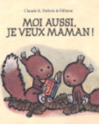 Moiaussi Je Veux Maman [FRE]