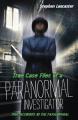 True Case Files of a Paranormal Investigator