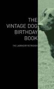 The Vintage Dog Birthday Book - The Labrador Retriever