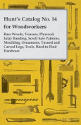 Hunt's Catalog No. 14 for Woodworkers - Rare Woods, Veneers, Plywood, Inlay Banding, Scroll Saw Patterns, Moulding, Ornaments, Turned and Carved Legs, Tools, Hard-to-Find Hardware