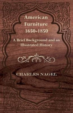American Furniture 1650-1850 - A Brief Background and an Illustrated History