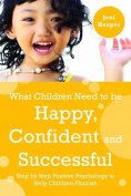 What Children Need to Be Happy, Confident and Successful