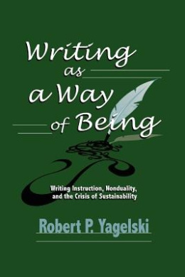 Writing as a Way of Being: Writing Instruction, Nonduality and the Crisis of Sustainability (Research and Teaching in Rhetoric and Composition)