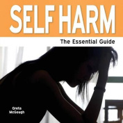 Self Harm: The Essential Guide
