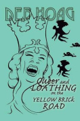 Queer and Loathing on the Yellow Brick Road