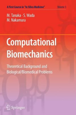 """Computational Biomechanics: Theoretical Background and Biological/Biomedical Problems (A First Course in """"in Silico Medicine"""")"""