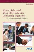 How to Select and Work Effectively with Consulting Engineers