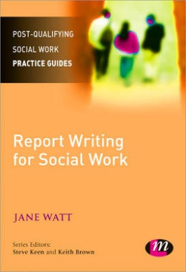 Report Writing for Social Workers (Post-Qualifying Social Work Practice Guides)