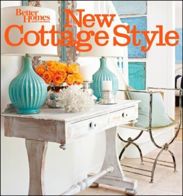 New Cottage Style: Decorating Ideas for Casual, Comfortable Living (Better Homes and Gardens Decorating)