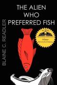 The Alien Who Preferred Fish