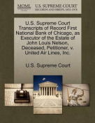 U.S. Supreme Court Transcripts of Record First National Bank of Chicago, as Executor of the Estate of John Louis Nelson, Deceased, Petitioner, V. United Air Lines, Inc.