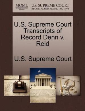 U.S. Supreme Court Transcripts of Record Denn V. Reid