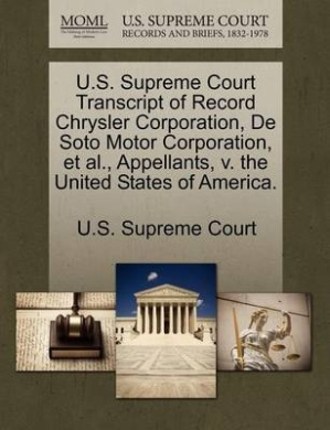 U.S. Supreme Court Transcript of Record Chrysler Corporation, de Soto Motor Corporation, et al., Appellants, V. the United States of America.