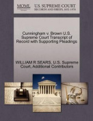 Cunningham V. Brown U.S. Supreme Court Transcript of Record with Supporting Pleadings