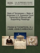 State of Tennessee V. State of Arkansas U.S. Supreme Court Transcript of Record with Supporting Pleadings