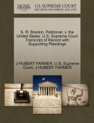 S. R. Brackin, Petitioner, V. the United States. U.S. Supreme Court Transcript of Record with Supporting Pleadings