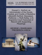 Howard L. Kerfoot, as Administrator of the Goods, Chattels and Credits of Madeline Meredith Kerfoot, Deceased, Petitioner, V. Ruth Kelley. U.S. Supreme Court Transcript of Record with Supporting Pleadings