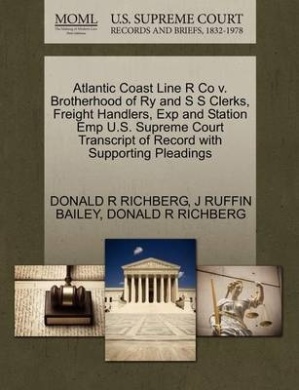 Atlantic Coast Line R Co V. Brotherhood of Ry and S S Clerks, Freight Handlers, Exp and Station Emp U.S. Supreme Court Transcript of Record with Supporting Pleadings