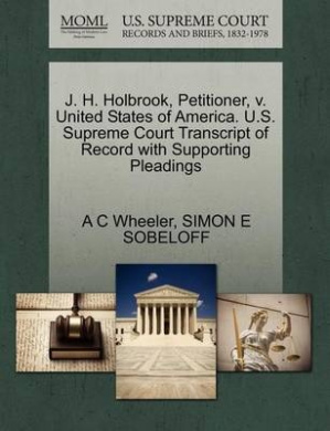 J. H. Holbrook, Petitioner, V. United States of America. U.S. Supreme Court Transcript of Record with Supporting Pleadings