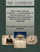Ruth Lamar Lehman, Petitioner, V. Commissioner of Internal Revenue. U.S. Supreme Court Transcript of Record with Supporting Pleadings