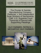 The Procter & Gamble Manufacturing Company, Petitioner, V. the Independent Soap Workers of Sacramento, Calif. U.S. Supreme Court Transcript of Record with Supporting Pleadings