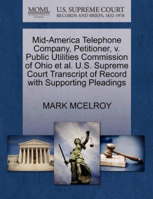 Mid-America Telephone Company, Petitioner, V. Public Utilities Commission of Ohio et al. U.S. Supreme Court Transcript of Record with Supporting Pleadings