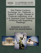 Des Plaines Currency Exchange, Inc., Petitioner, V. Joseph E. Knight, Director of Financial Institutions, et al. U.S. Supreme Court Transcript of Record with Supporting Pleadings
