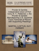 Procter & Gamble Independent Union of Port Ivory, N. Y., Petitioner, V. the Procter & Gamble Manufacturing U.S. Supreme Court Transcript of Record with Supporting Pleadings