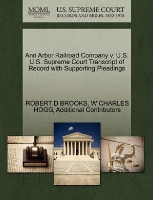 Ann Arbor Railroad Company V. U.S. U.S. Supreme Court Transcript of Record with Supporting Pleadings