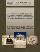American Telephone and Telegraph Co. V. U.S. District Court for Northern District of California U.S. Supreme Court Transcript of Record with Supporting Pleadings