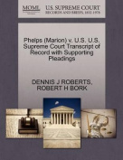 Phelps (Marion) V. U.S. U.S. Supreme Court Transcript of Record with Supporting Pleadings
