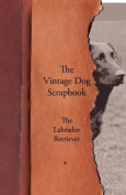The Vintage Dog Scrapbook - The Labrador Retriever