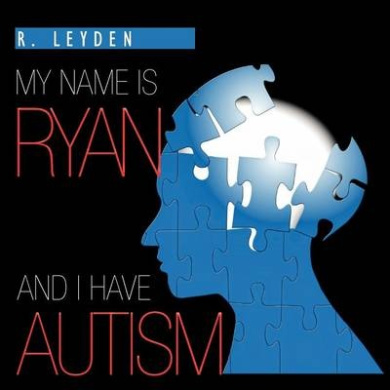 My Name is Ryan and I Have Autism