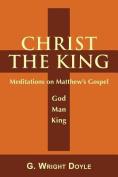 Christ the King - Meditations on Matthew's Gospel