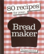 80 Recipes for Your Breadmaker