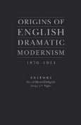 Origins of English Dramatic Modernism