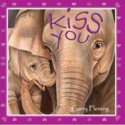 I Love to Kiss You [Board book]