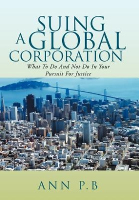 Suing a Global Corporation: What to Do and Not Do in Your Pursuit for Justice