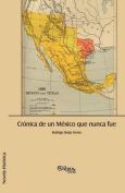 Cronica de Un Mexico Que Nunca Fue [Spanish]