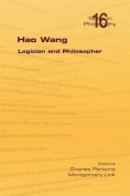 Hao Wang. Logician and Philosopher
