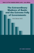 The Extraordinary Madness of Banks and the Extreme Folly of Governments